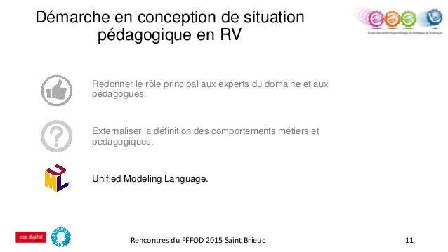 Démarche en conception de situation pédagogique en RV 11 Redonner le rôle principal aux experts du domaine et aux pédagogu...