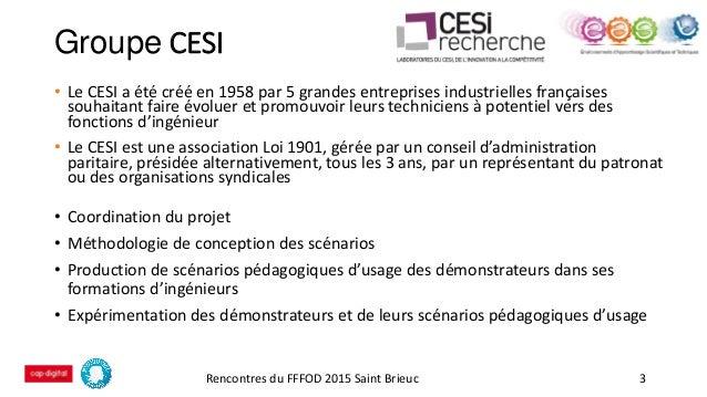 Groupe CESI Rencontres du FFFOD 2015 Saint Brieuc 3 • Le CESI a été créé en 1958 par 5 grandes entreprises industrielles f...