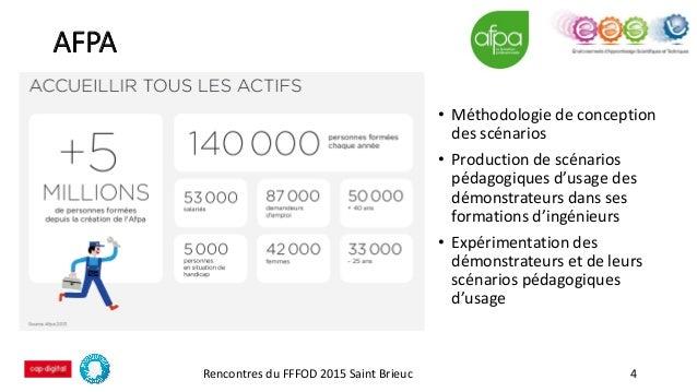 AFPA Rencontres du FFFOD 2015 Saint Brieuc 4 • Méthodologie de conception des scénarios • Production de scénarios pédagogi...