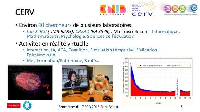 CERV Rencontres du FFFOD 2015 Saint Brieuc 5 • Environ 40 chercheurs de plusieurs laboratoires • Lab-STICC (UMR 62 85), CR...
