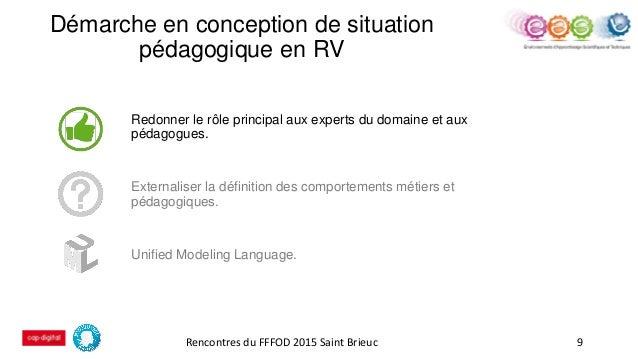 Démarche en conception de situation pédagogique en RV 9 Redonner le rôle principal aux experts du domaine et aux pédagogue...