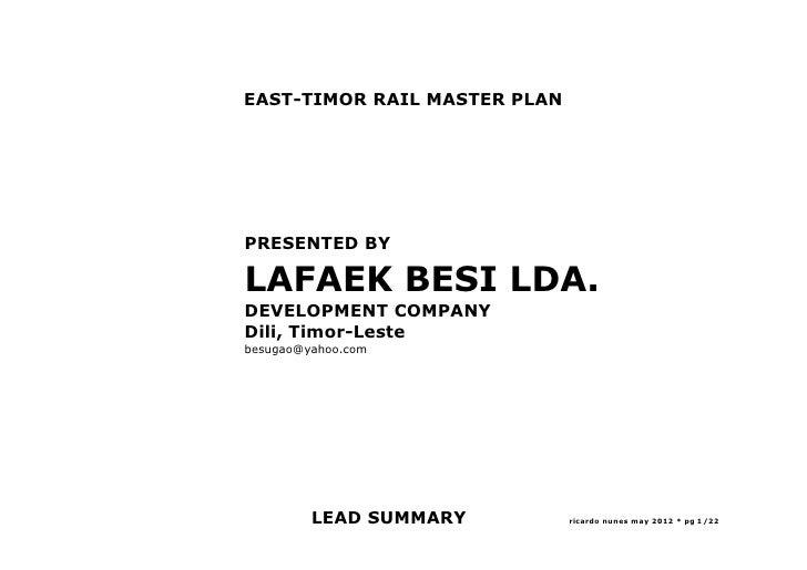 EAST-TIMOR RAIL MASTER PLANPRESENTED BYLAFAEK BESI LDA.DEVELOPMENT COMPANYDili, Timor-Lestebesugao@yahoo.com         LEAD ...