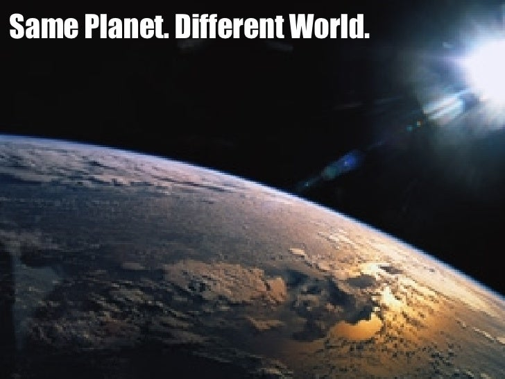 Same Planet. Different World.