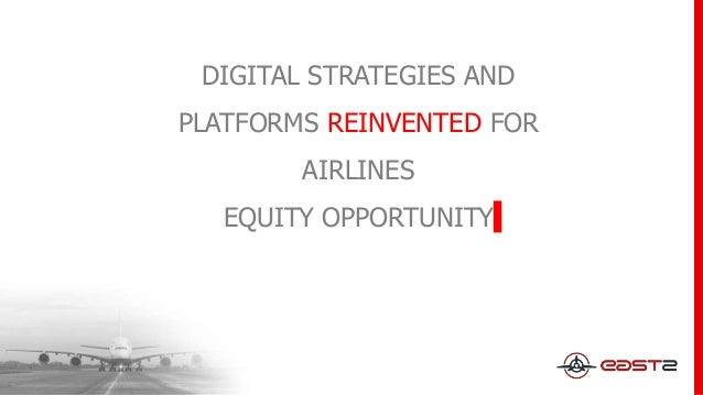DIGITAL STRATEGIES AND PLATFORMS REINVENTED FOR AIRLINES EQUITY OPPORTUNITY