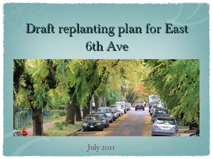 Draft replanting plan for East 6th Ave <ul><li>J </li></ul>July 2011