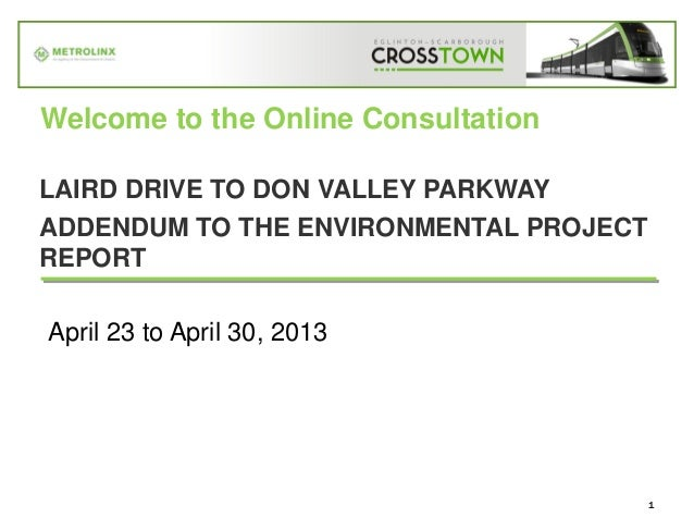 1LAIRD DRIVE TO DON VALLEY PARKWAYADDENDUM TO THE ENVIRONMENTAL PROJECTREPORTWelcome to the Online ConsultationApril 23 to...