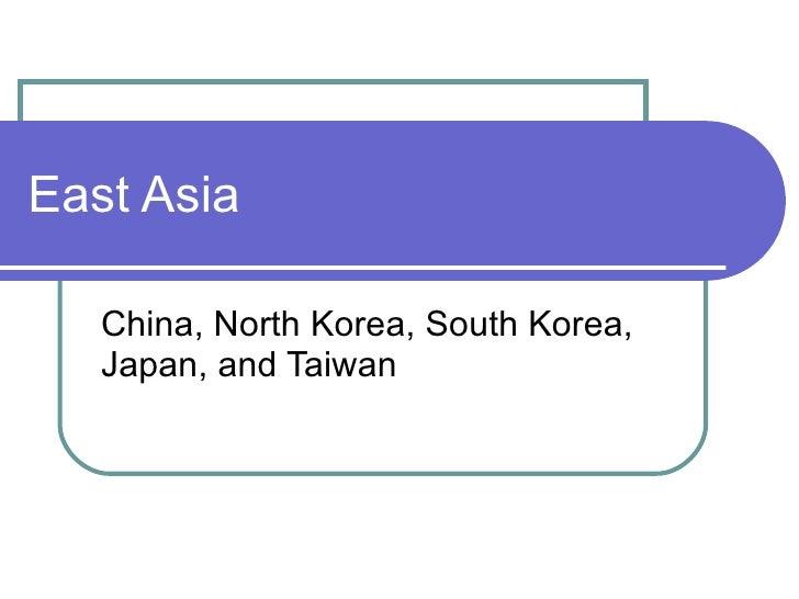 East Asia China, North Korea, South Korea, Japan, and Taiwan