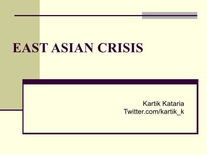east asian crisis The asian financial crisis started on 2 july 1997 when the thai government, burdened with a huge foreign debt, decided to float its baht after currency speculators had been attacking the country's foreign exchange reserves.