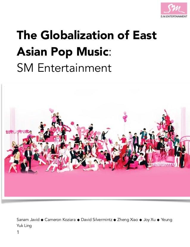 The Globalization of East Asian Pop Music: SM Entertainment Sanam Javid ⬥ Cameron Koziara ⬥ David Silvermintz ⬥ Zheng Xiao...