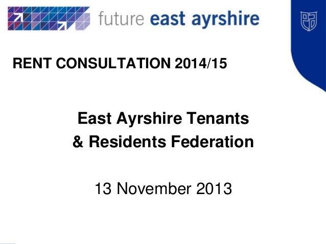 RENT CONSULTATION 2014/15  East Ayrshire Tenants & Residents Federation 13 November 2013