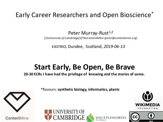 EASTBIO, Dundee, Scotland, 2019-06-13 Early Career Researchers and Open Bioscience* Peter Murray-Rust1,2 [1]University of ...
