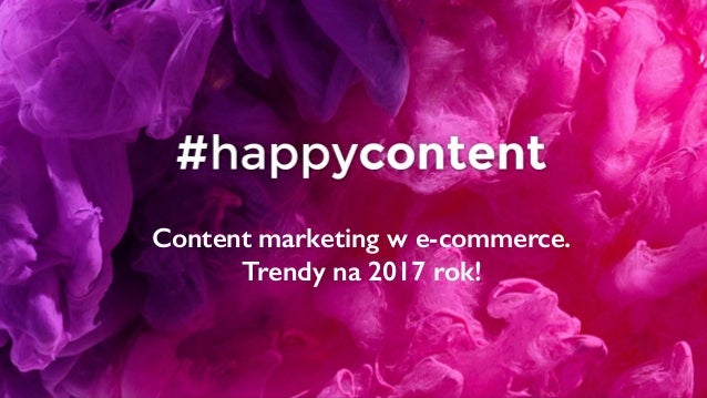Content marketing w e-commerce. Trendy na 2017 rok!