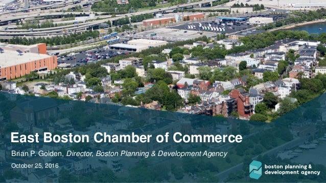 East Boston Chamber of Commerce Brian P. Golden, Director, Boston Planning & Development Agency October 25, 2016