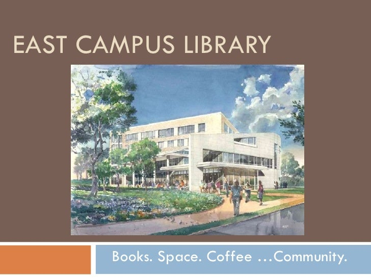 EAST CAMPUS LIBRARY Books. Space. Coffee …Community.
