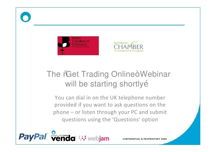 The Get Trading Online Webinar     will be starting shortly   You can dial in on the UK telephone number  provided if you ...