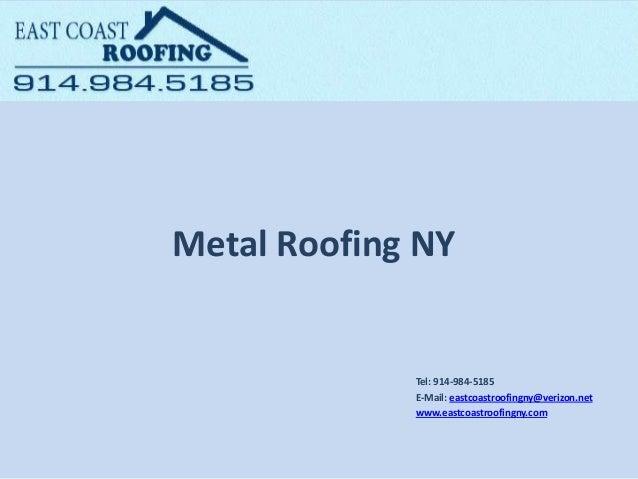 Metal Roofing NY Tel: 914-984-5185 E-Mail: eastcoastroofingny@verizon.net www.eastcoastroofingny.com