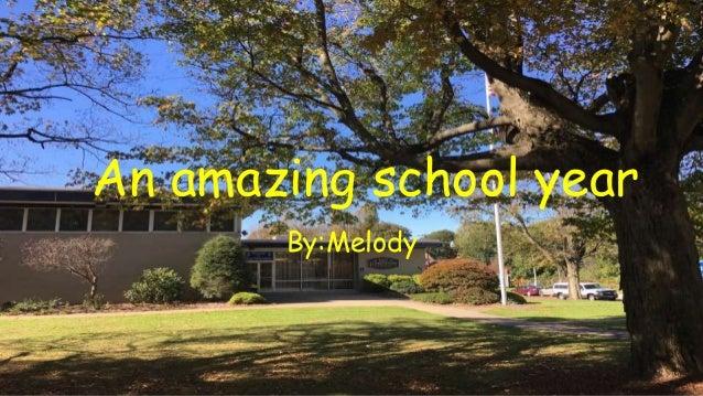 An amazing school year By:Melody