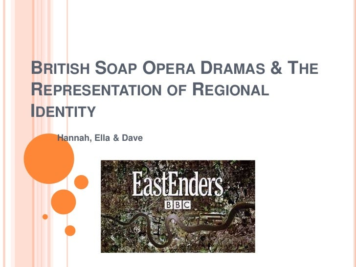 British Soap Opera Dramas & The Representation of Regional Identity<br />Hannah, Ella & Dave<br />