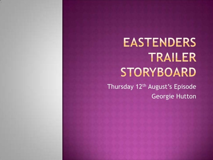 Eastenders Trailer Storyboard<br />Thursday 12thAugust's Episode<br />Georgie Hutton<br />