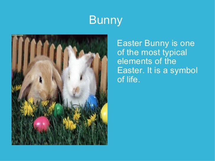 Bunny   <ul><li>Easter Bunny is one of the most typical elements of the Easter. It is a symbol of life. </li></ul>