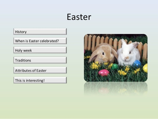 EasterHistoryWhen is Easter celebrated?Holy weekTraditionsAttributes of EasterThis is interesting!