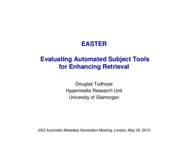 EASTER   Evaluating Automated Subject Tools        for Enhancing Retrieval                      Douglas Tudhope           ...