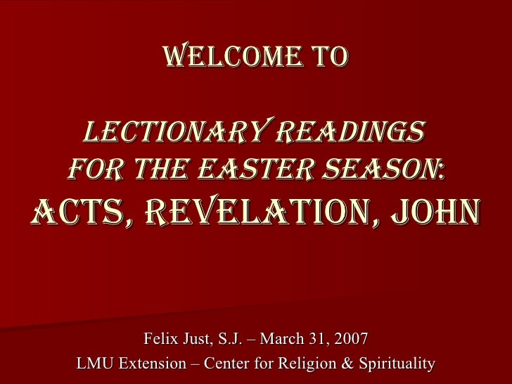 Welcome to Lectionary Readings  for the Easter Season : Acts, Revelation, John Felix Just, S.J. – March 31, 2007 LMU Exten...