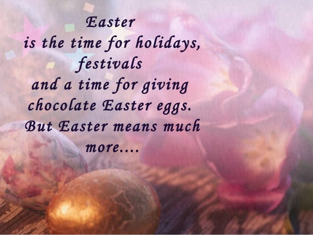 Easter is the time for holidays, festivals and a time for giving chocolate Easter eggs. But Easter means much more....