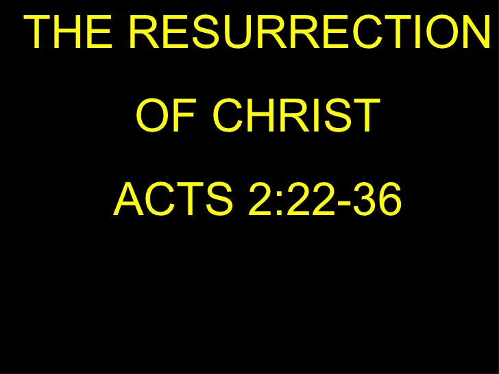THE RESURRECTION OF CHRIST ACTS 2:22-36