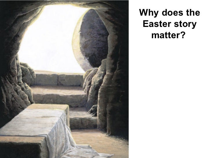 Why does theEaster story  matter?