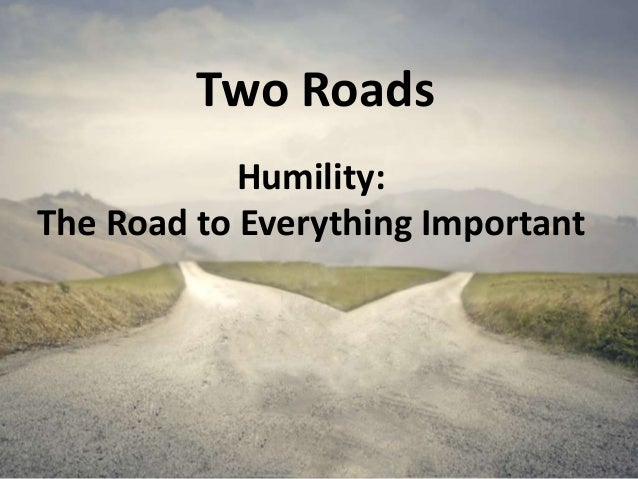 Two Roads Humility: The Road to Everything Important