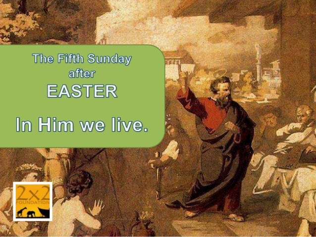 LESSONS Fifth Sunday after Easter John 14:15-21 Acts 17:22-31 Psalm 66:8-20 1 Peter 3:13-22