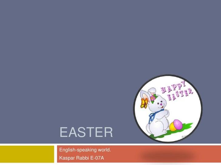 EASTER<br />English-speaking world.<br />Kaspar Rabbi E-07A<br />
