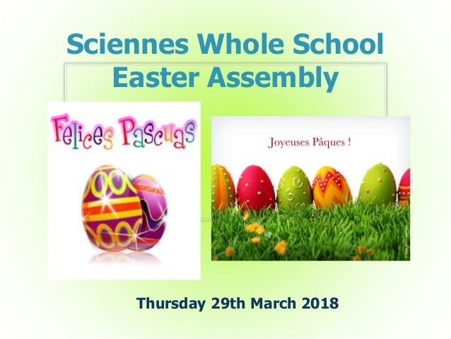 Sciennes Whole School Easter Assembly Thursday 29th March 2018