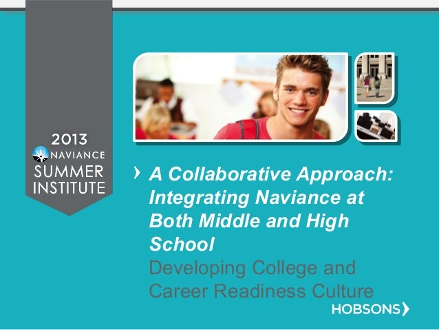 A Collaborative Approach: Integrating Naviance at Both Middle and High School Developing College and Career Readiness Cult...