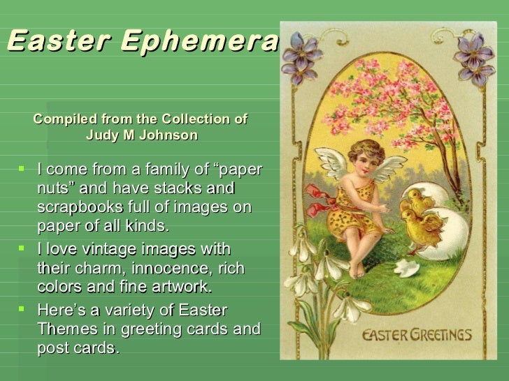 """Easter Ephemera  Compiled from the Collection of  Judy M Johnson <ul><li>I come from a family of """"paper nuts"""" and have sta..."""