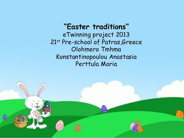 """Easter traditions""eTwinning project 201321stPre-school of Patras,GreeceOlohmero TmhmaKonstantinopoulou AnastasiaPerttula ..."