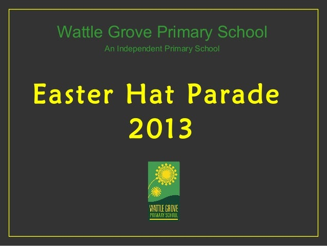 Wattle Grove Primary School An Independent Primary School Easter Hat Parade 2013