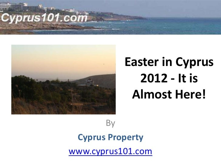 Easter in Cyprus              2012 - It is            Almost Here!       By Cyprus Propertywww.cyprus101.com