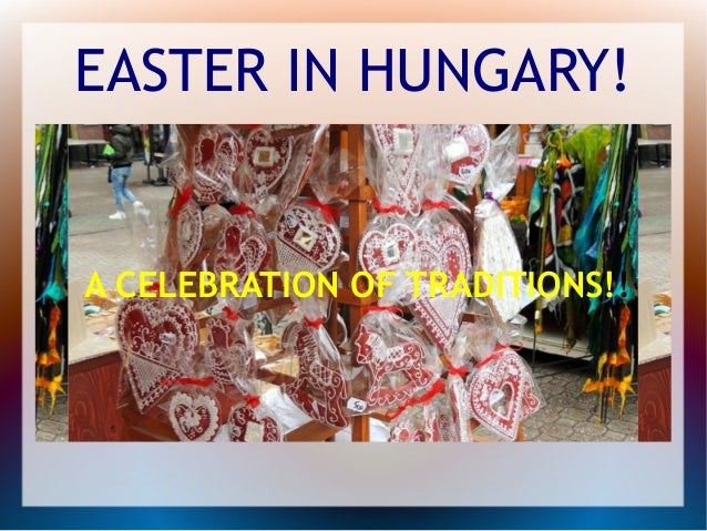 EASTER IN HUNGARY! A CELEBRATION OF TRADITIONS!!