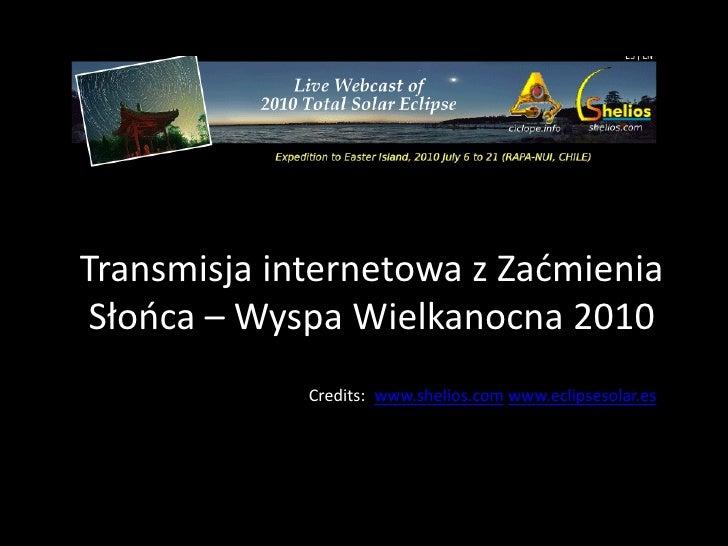 Transmisja internetowa z Zaćmienia  Słooca – Wyspa Wielkanocna 2010              Credits:: www.shelios.com www.eclipsesola...