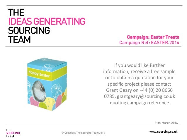 www.sourcing.co.uk Campaign: Easter Treats Campaign Ref: EASTER.2014 21th March 2014 If you would like further information...