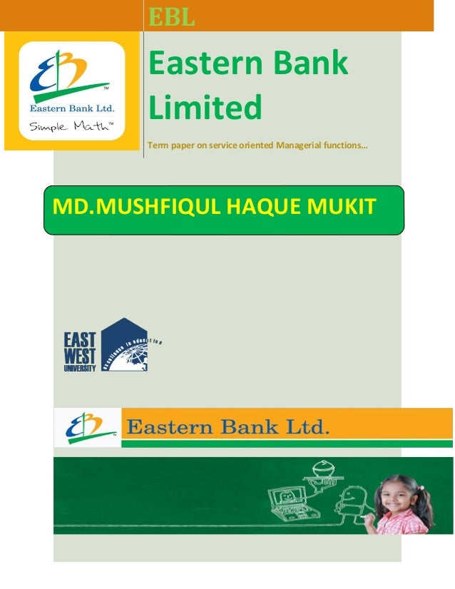EBL  Eastern Bank Limited Term paper on service oriented Managerial functions…  MD.MUSHFIQUL HAQUE MUKIT