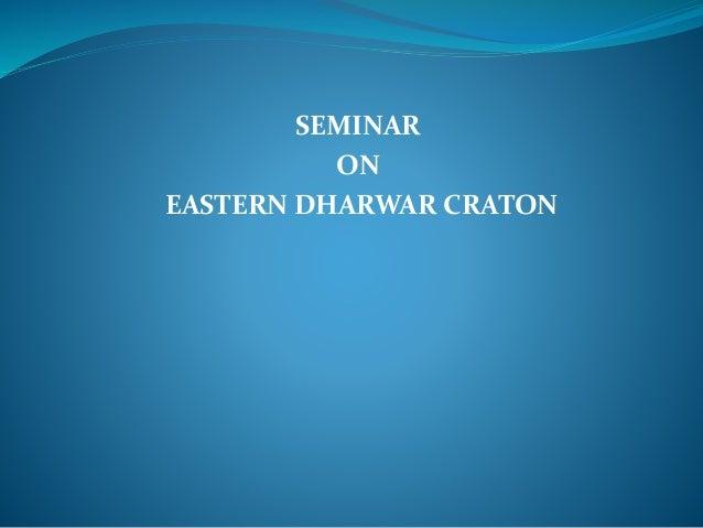 SEMINAR ON EASTERN DHARWAR CRATON