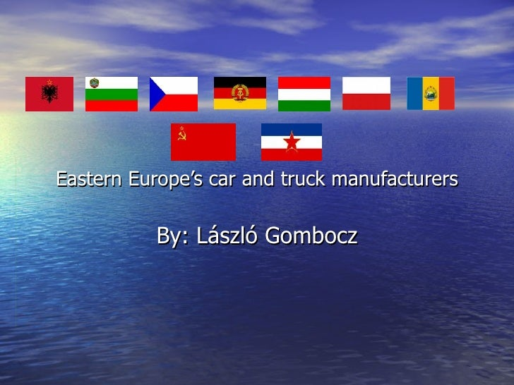 Eastern Europe's car and truck manufacturers By: László Gombocz