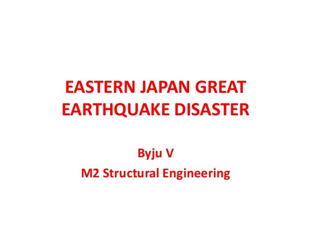 EASTERN JAPAN GREAT EARTHQUAKE DISASTER Byju V M2 Structural Engineering