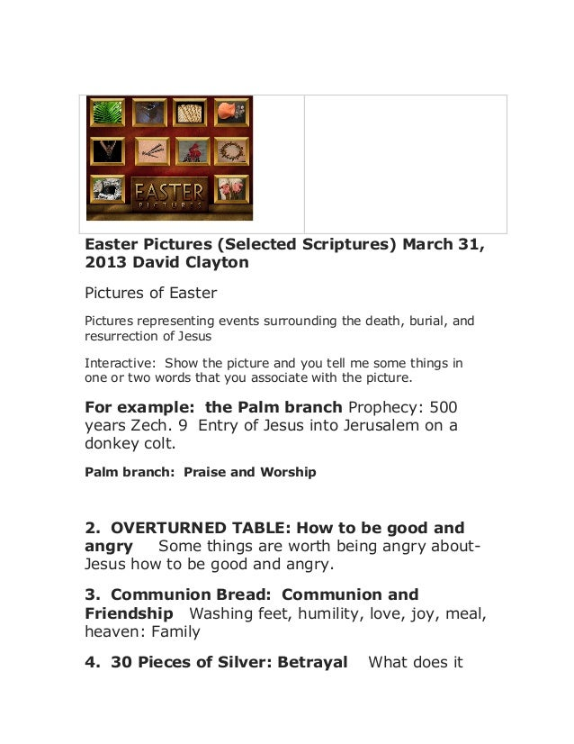 Easter Pictures (Selected Scriptures) March 31, 2013 David Clayton Pictures of Easter Pictures representing events surroun...