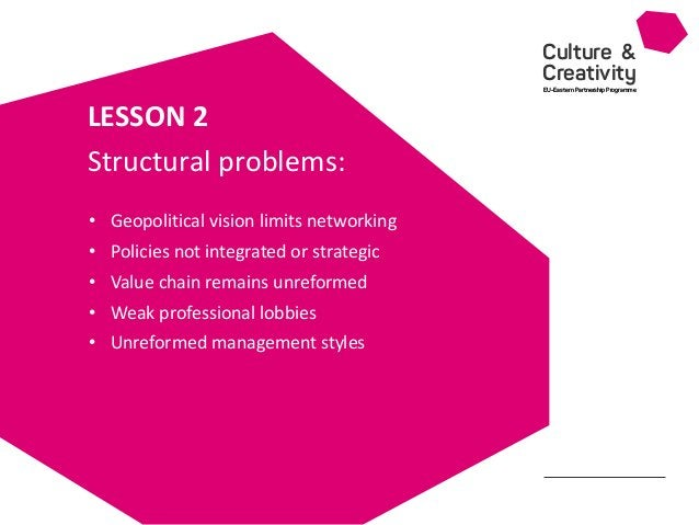 Culture & Creativity EU-Eastern Partnership Programme • LESSON 2 • Geopolitical vision limits networking • Policies not in...