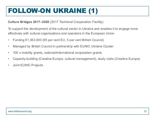 FOLLOW-ON UKRAINE (1) Culture Bridges 2017–2020 (2017 Technical Cooperation Facility) To support the development of the cu...