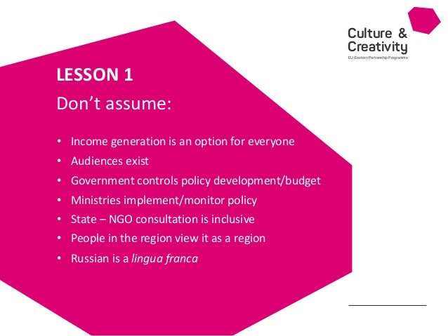 Culture & Creativity EU-Eastern Partnership Programme • LESSON 1 • Income generation is an option for everyone • Audiences...